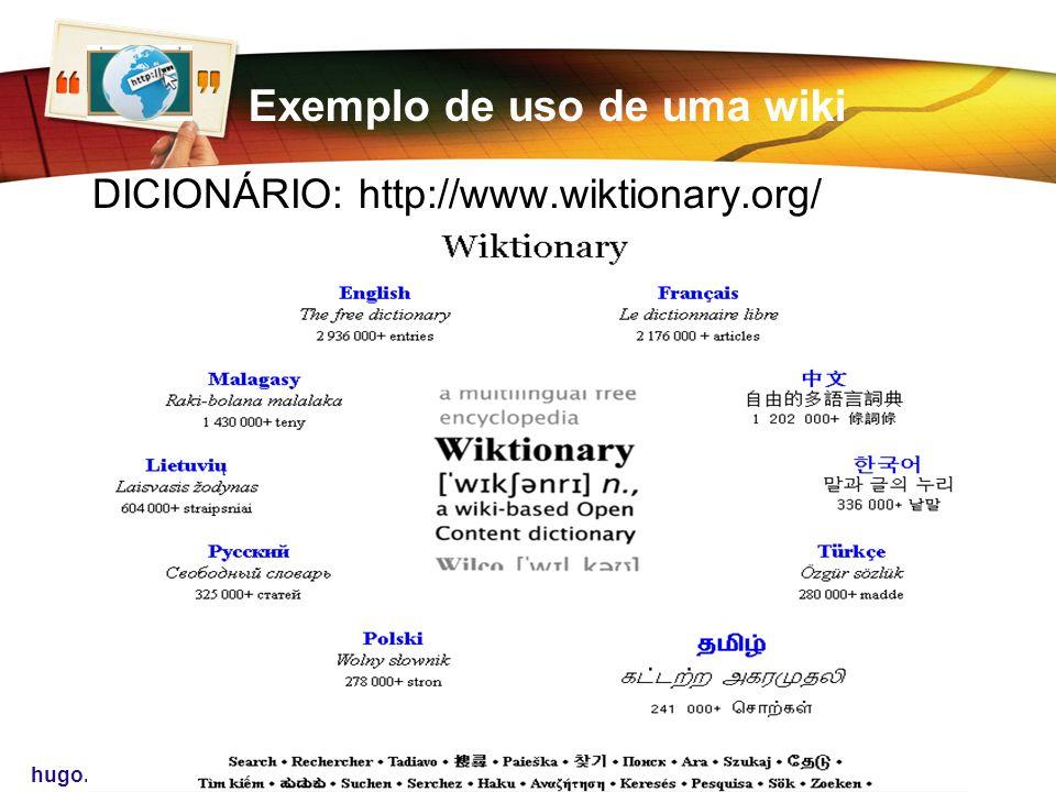 www.ahinfo.net.br Hugo Antonio hugo.antonio.ti@gmail.com Exemplo de uso de uma wiki DICIONÁRIO: http://www.wiktionary.org/