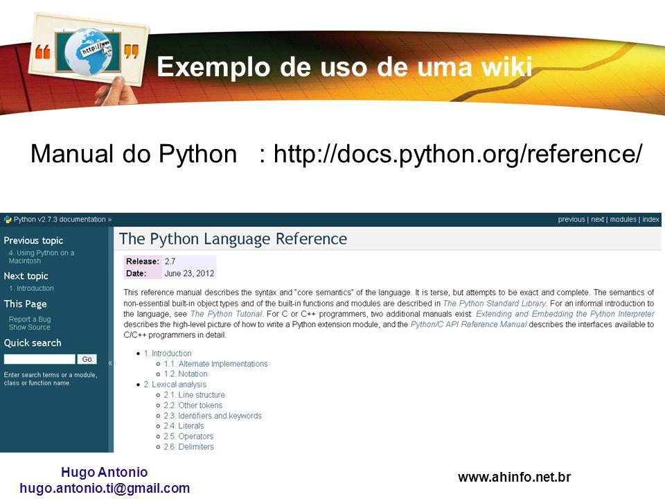 www.ahinfo.net.br Hugo Antonio hugo.antonio.ti@gmail.com Exemplo de uso de uma wiki Manual do Python: http://docs.python.org/reference/