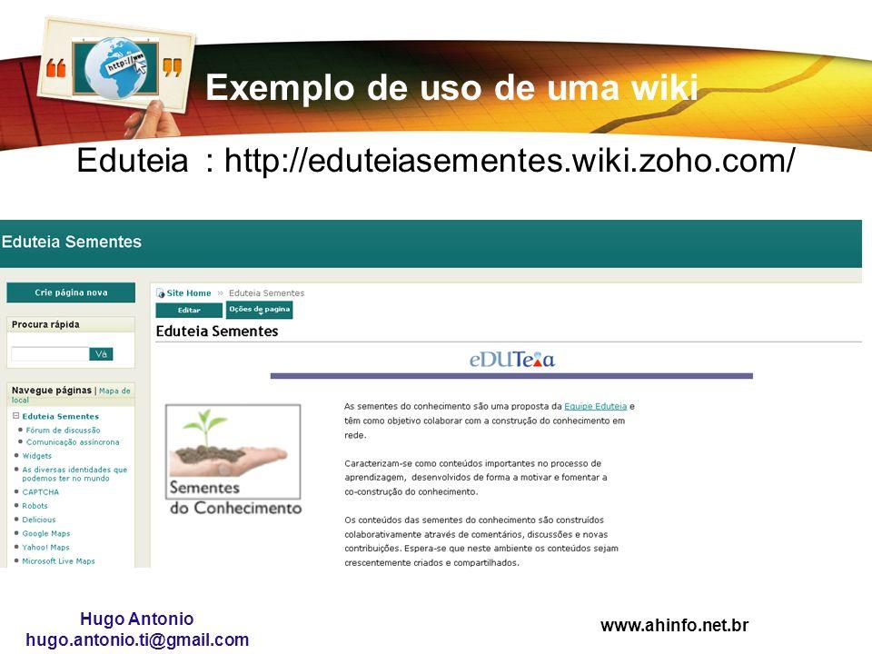 www.ahinfo.net.br Hugo Antonio hugo.antonio.ti@gmail.com Exemplo de uso de uma wiki Eduteia: http://eduteiasementes.wiki.zoho.com/