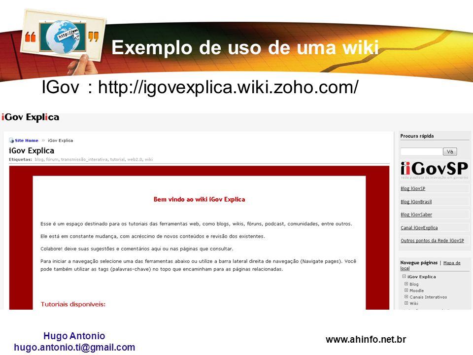 www.ahinfo.net.br Hugo Antonio hugo.antonio.ti@gmail.com Exemplo de uso de uma wiki IGov: http://igovexplica.wiki.zoho.com/
