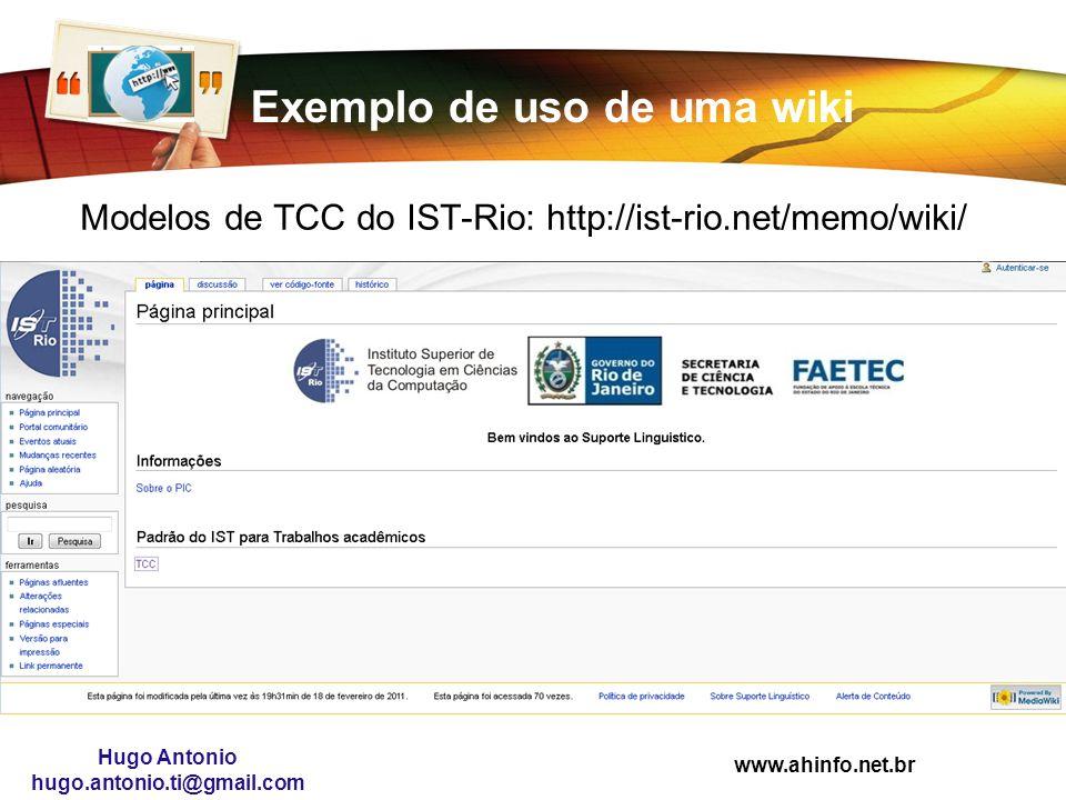 www.ahinfo.net.br Hugo Antonio hugo.antonio.ti@gmail.com Exemplo de uso de uma wiki Modelos de TCC do IST-Rio: http://ist-rio.net/memo/wiki/