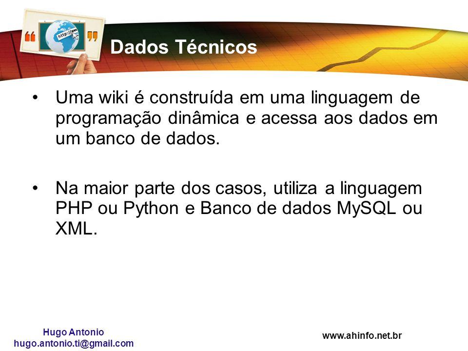 www.ahinfo.net.br Hugo Antonio hugo.antonio.ti@gmail.com Dados Técnicos Uma wiki é construída em uma linguagem de programação dinâmica e acessa aos da