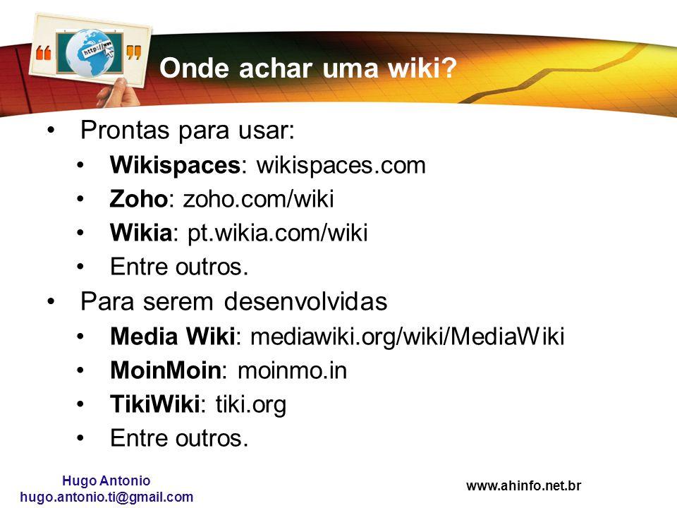 www.ahinfo.net.br Hugo Antonio hugo.antonio.ti@gmail.com Onde achar uma wiki? Prontas para usar: Wikispaces: wikispaces.com Zoho: zoho.com/wiki Wikia: