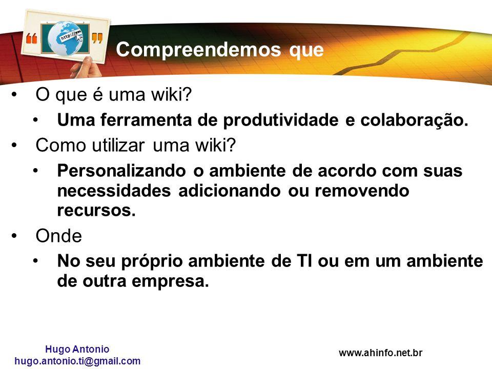 www.ahinfo.net.br Hugo Antonio hugo.antonio.ti@gmail.com Compreendemos que O que é uma wiki? Uma ferramenta de produtividade e colaboração. Como utili