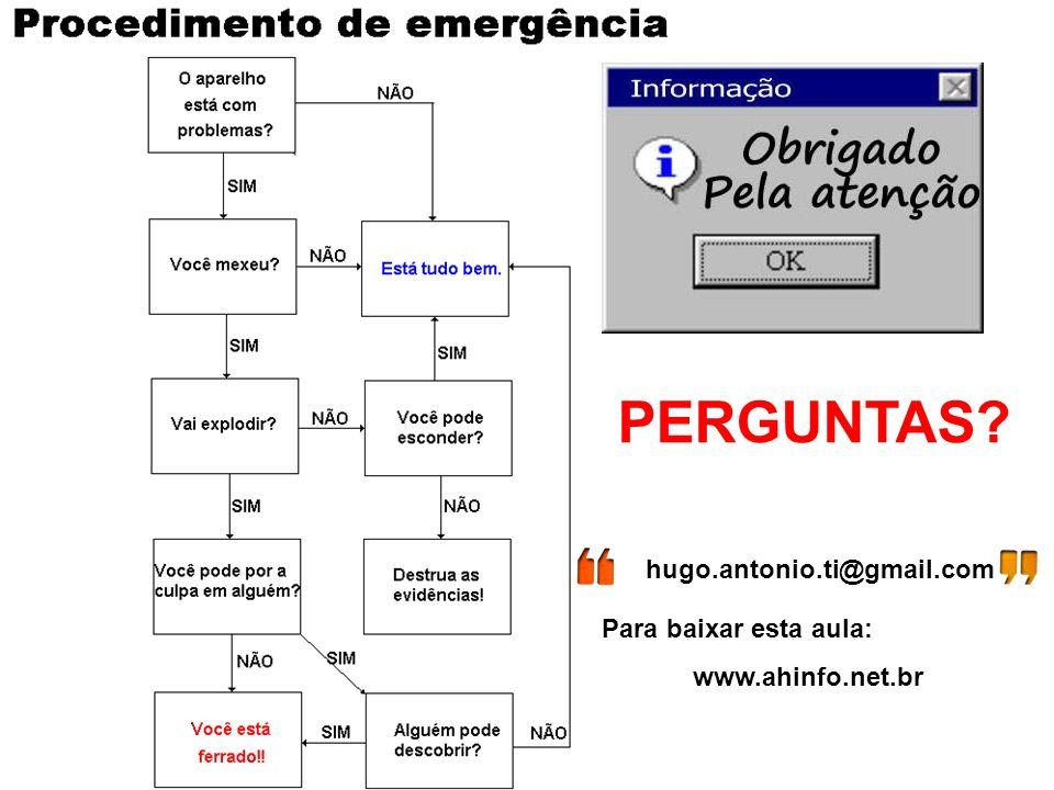 www.ahinfo.net.br Hugo Antonio hugo.antonio.ti@gmail.com Slide 35 hugo.antonio.ti@gmail.com Para baixar esta aula: www.ahinfo.net.br PERGUNTAS?
