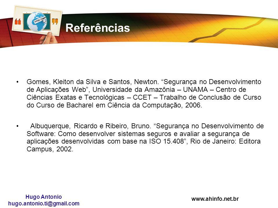 www.ahinfo.net.br Hugo Antonio hugo.antonio.ti@gmail.com Referências Gomes, Kleiton da Silva e Santos, Newton. Segurança no Desenvolvimento de Aplicaç
