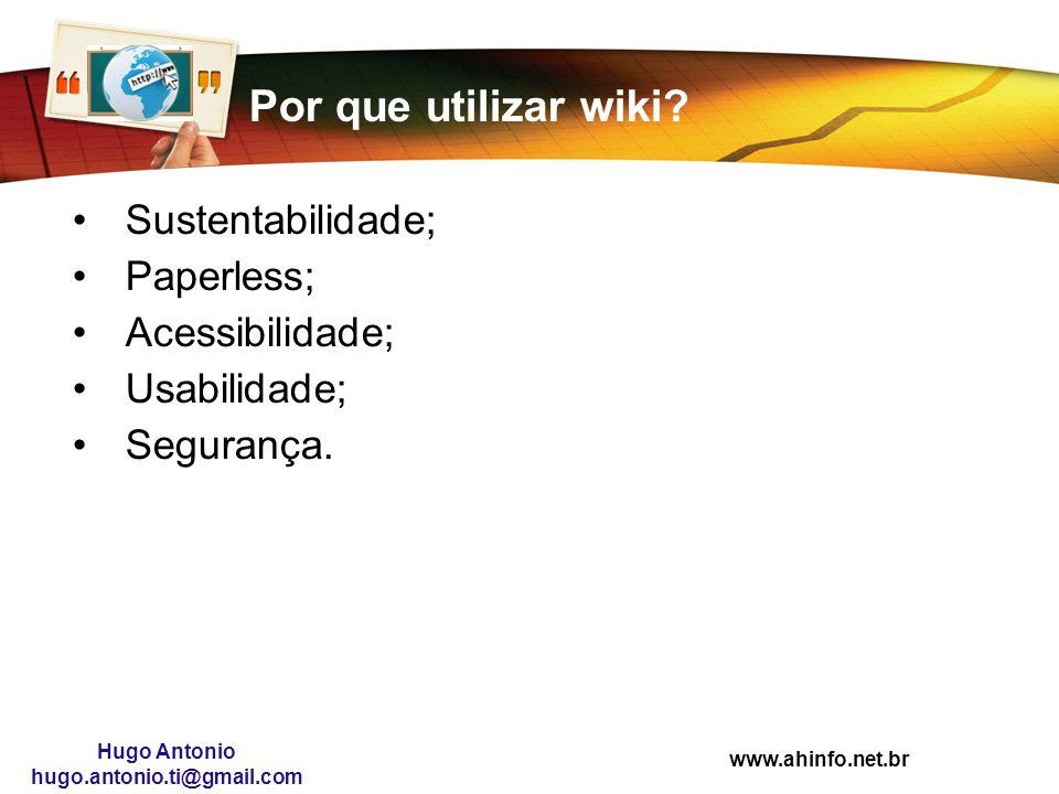 www.ahinfo.net.br Hugo Antonio hugo.antonio.ti@gmail.com Por que utilizar wiki? Sustentabilidade; Paperless; Acessibilidade; Usabilidade; Segurança.