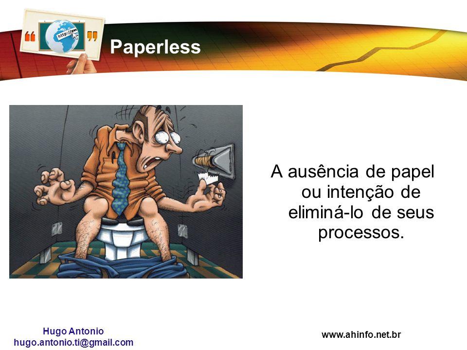 www.ahinfo.net.br Hugo Antonio hugo.antonio.ti@gmail.com Paperless A ausência de papel ou intenção de eliminá-lo de seus processos.