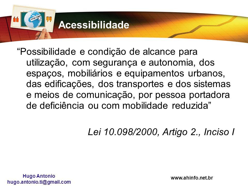 www.ahinfo.net.br Hugo Antonio hugo.antonio.ti@gmail.com Acessibilidade Possibilidade e condição de alcance para utilização, com segurança e autonomia