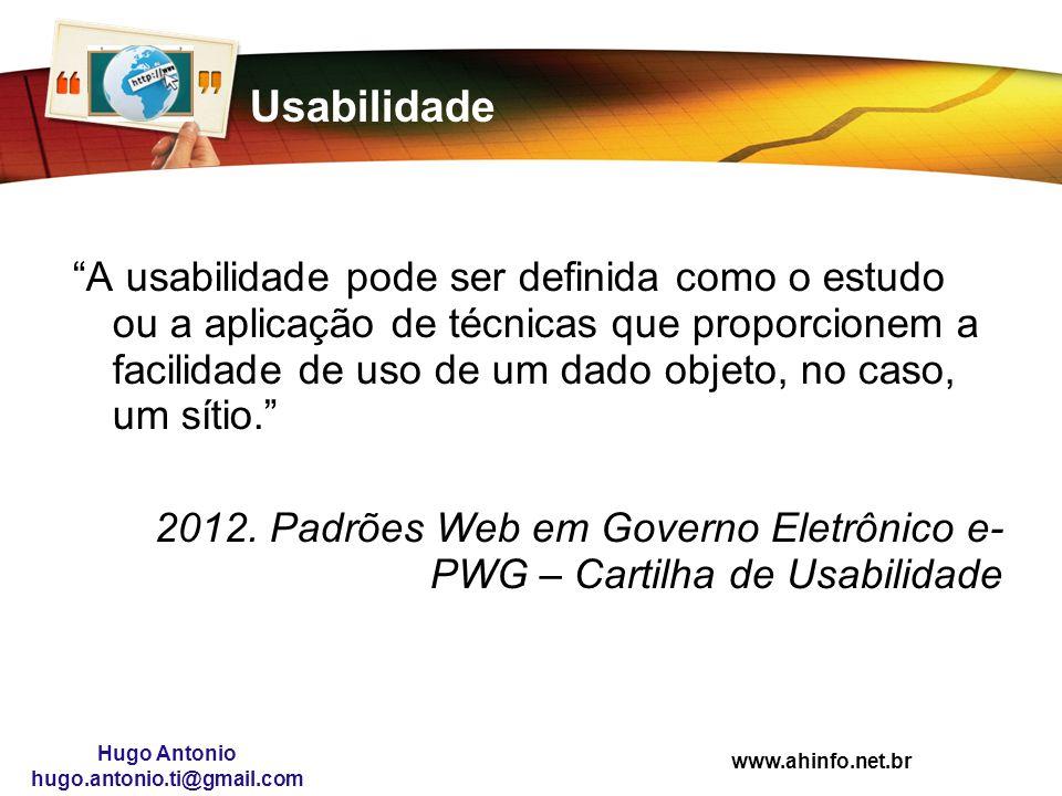 www.ahinfo.net.br Hugo Antonio hugo.antonio.ti@gmail.com Usabilidade A usabilidade pode ser definida como o estudo ou a aplicação de técnicas que prop