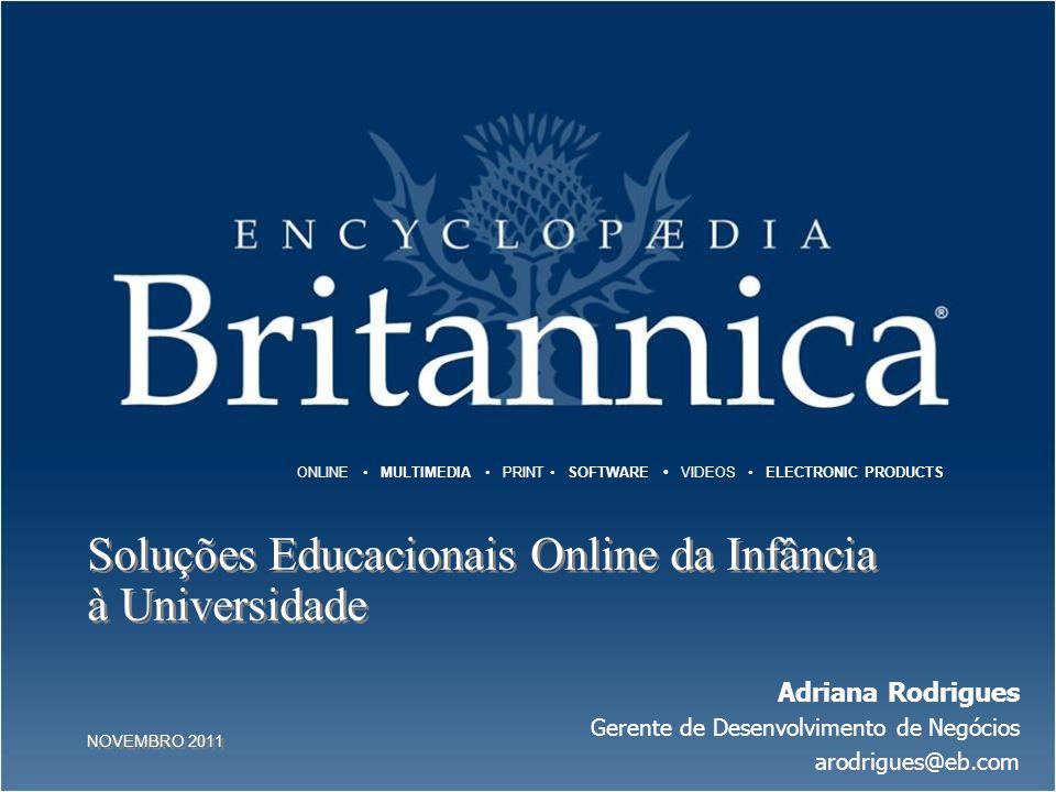 ONLINE MULTIMEDIA PRINT SOFTWARE VIDEOS ELECTRONIC PRODUCTS Soluções Educacionais Online da Infância à Universidade NOVEMBRO 2011 Soluções Educacionai