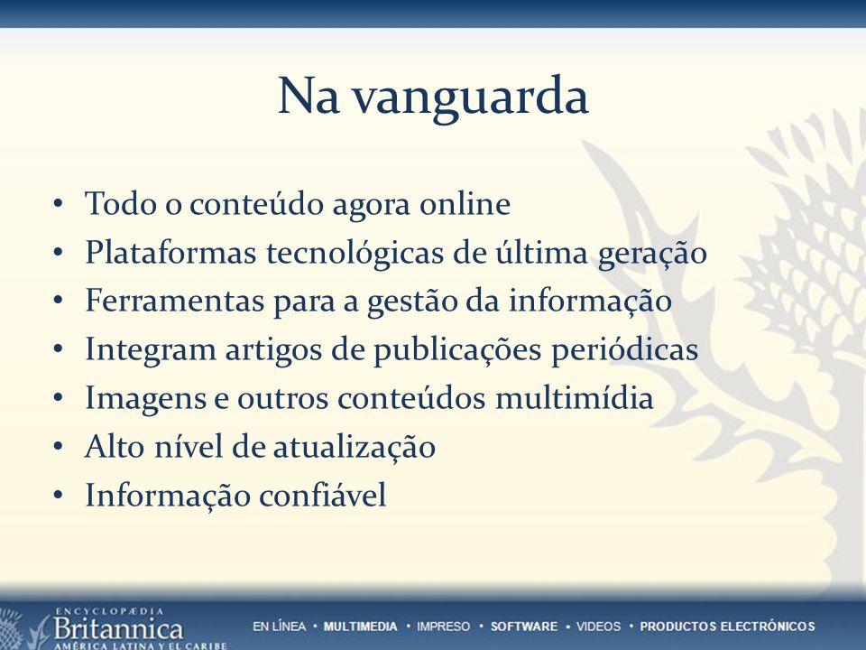 Na vanguarda Todo o conteúdo agora online Plataformas tecnológicas de última geração Ferramentas para a gestão da informação Integram artigos de publi