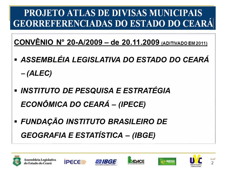 2 CONVÊNIO N° 20-A/2009 – de 20.11.2009 (ADITIVADO EM 2011) ASSEMBLÉIA LEGISLATIVA DO ESTADO DO CEARÁ – (ALEC) INSTITUTO DE PESQUISA E ESTRATÉGIA ECONÔMICA DO CEARÁ – (IPECE) FUNDAÇÃO INSTITUTO BRASILEIRO DE GEOGRAFIA E ESTATÍSTICA – (IBGE)