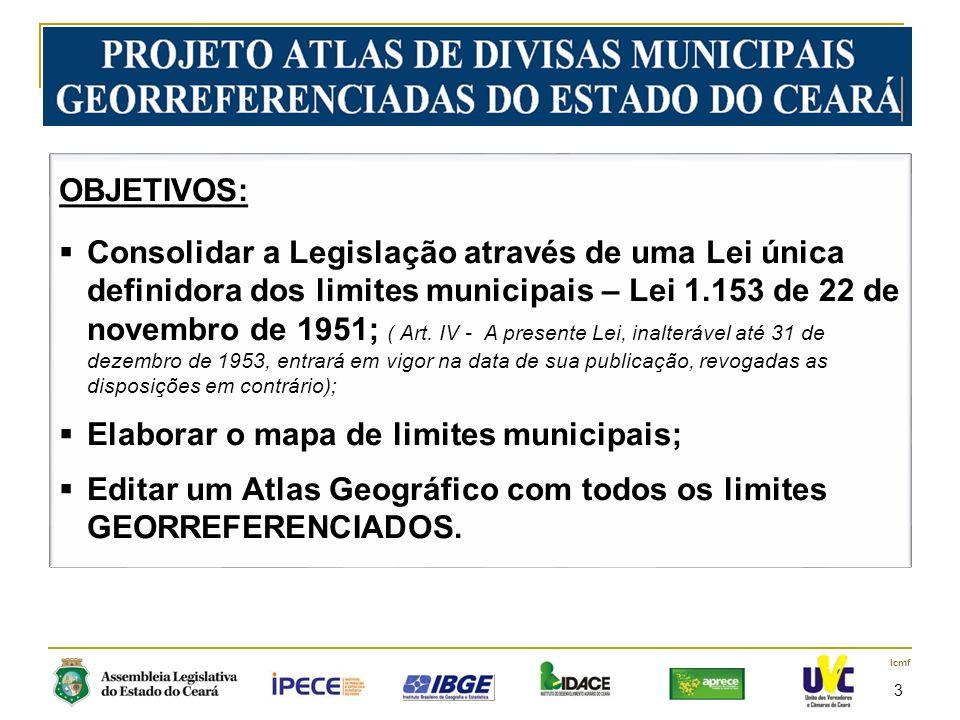 3 lcmf OBJETIVOS: Consolidar a Legislação através de uma Lei única definidora dos limites municipais – Lei 1.153 de 22 de novembro de 1951; ( Art.