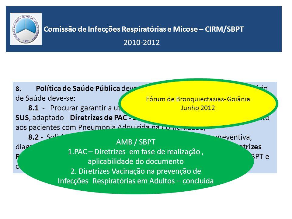 Comissão de Infecções Respiratórias e Micose – CIRM/SBPT 2010-2012 8. Política de Saúde Pública deve estar presente e perante ao Ministério de Saúde d