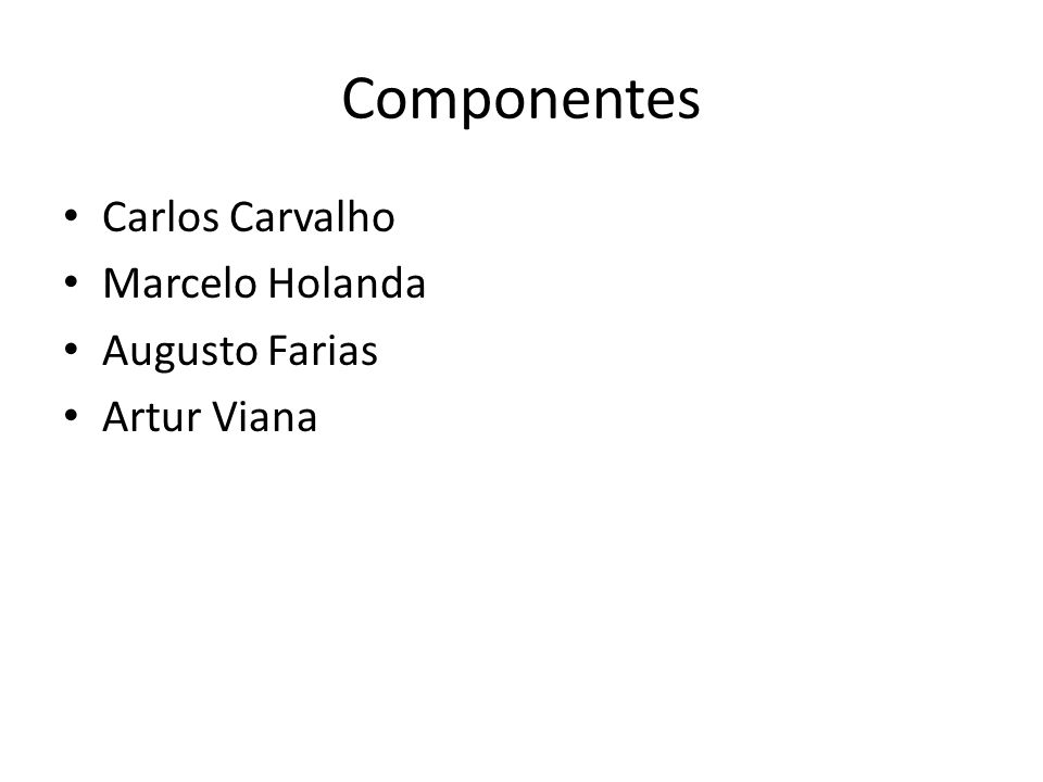 Componentes Carlos Carvalho Marcelo Holanda Augusto Farias Artur Viana