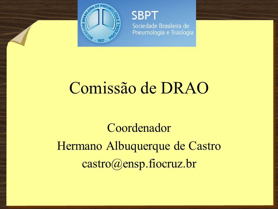 Membros da DRAO Dr.Eduardo Algranti, FUNDACENTRO, SP (eduardo@fundacentro.gov.br) Dr.Alberto Araújo, UFRJ, RJ (ajaraujo@superig.com.br) Dr.Alfésio Braga, FMUSP, SP (abraga@lim05.fm.usp.br) Dra.Ana Paula Scalia Carneiro, CREST/UFMG, MG (anapaula.scalia@gmail.com) Dr.Eduardo P.