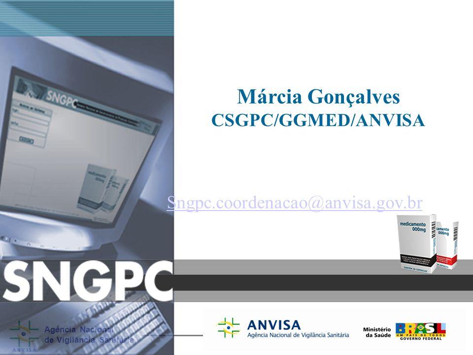 Agência Nacional de Vigilância Sanitária www.anvisa.gov.br Márcia Gonçalves CSGPC/GGMED/ANVISA Sngpc.coordenacao@anvisa.gov.br