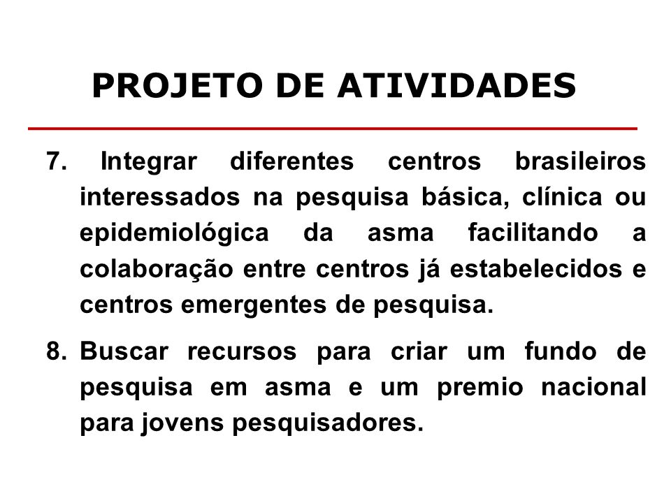 PROJETO DE ATIVIDADES 7. Integrar diferentes centros brasileiros interessados na pesquisa básica, clínica ou epidemiológica da asma facilitando a cola