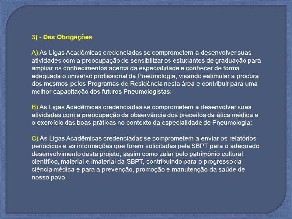 3) - Das Obrigações A) As Ligas Acadêmicas credenciadas se comprometem a desenvolver suas atividades com a preocupação de sensibilizar os estudantes d