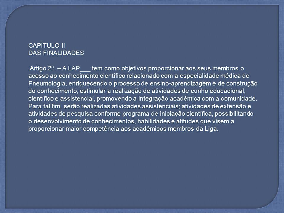 CAPÍTULO II DAS FINALIDADES Artigo 2º. – A LAP___ tem como objetivos proporcionar aos seus membros o acesso ao conhecimento científico relacionado com