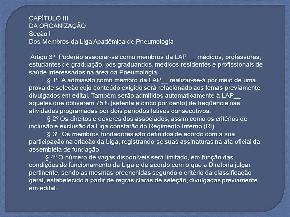 CAPÍTULO III DA ORGANIZAÇÃO Seção I Dos Membros da Liga Acadêmica de Pneumologia Artigo 3º Poderão associar-se como membros da LAP__ médicos, professo