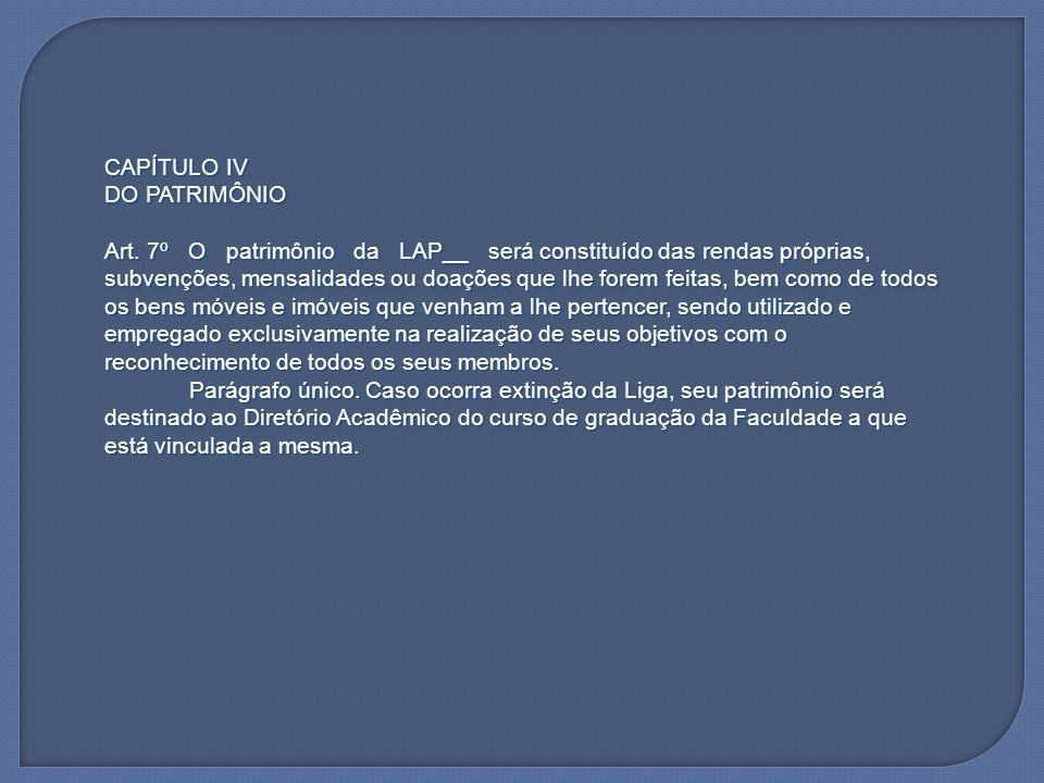 CAPÍTULO IV DO PATRIMÔNIO Art. 7º O patrimônio da LAP__ será constituído das rendas próprias, subvenções, mensalidades ou doações que lhe forem feitas