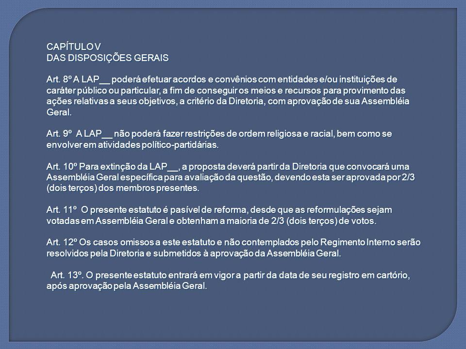CAPÍTULO V DAS DISPOSIÇÕES GERAIS Art. 8º A LAP__ poderá efetuar acordos e convênios com entidades e/ou instituições de caráter público ou particular,