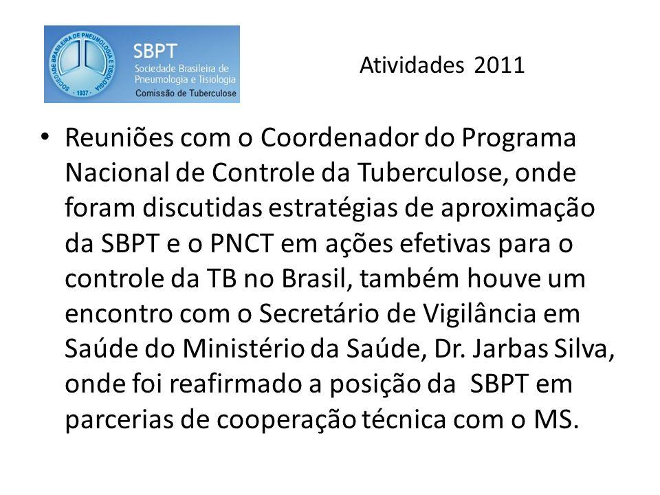 Atividades 2011 Reuniões com o Coordenador do Programa Nacional de Controle da Tuberculose, onde foram discutidas estratégias de aproximação da SBPT e o PNCT em ações efetivas para o controle da TB no Brasil, também houve um encontro com o Secretário de Vigilância em Saúde do Ministério da Saúde, Dr.