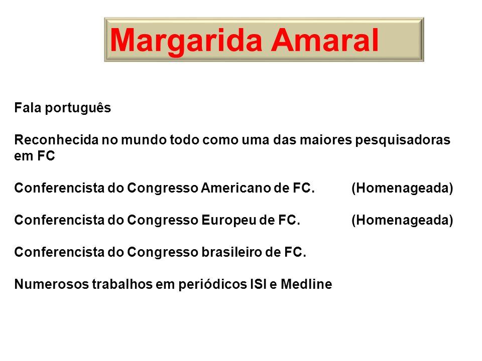 Margarida Amaral Fala português Reconhecida no mundo todo como uma das maiores pesquisadoras em FC Conferencista do Congresso Americano de FC. (Homena