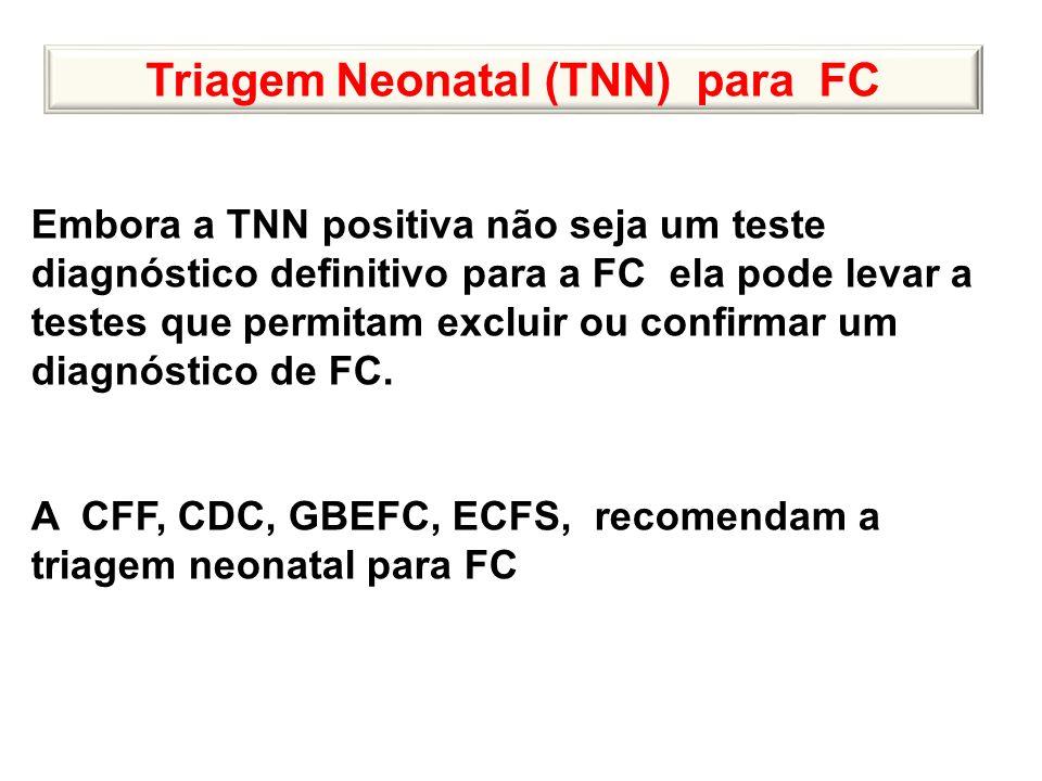 Triagem Neonatal (TNN) para FC Embora a TNN positiva não seja um teste diagnóstico definitivo para a FC ela pode levar a testes que permitam excluir o