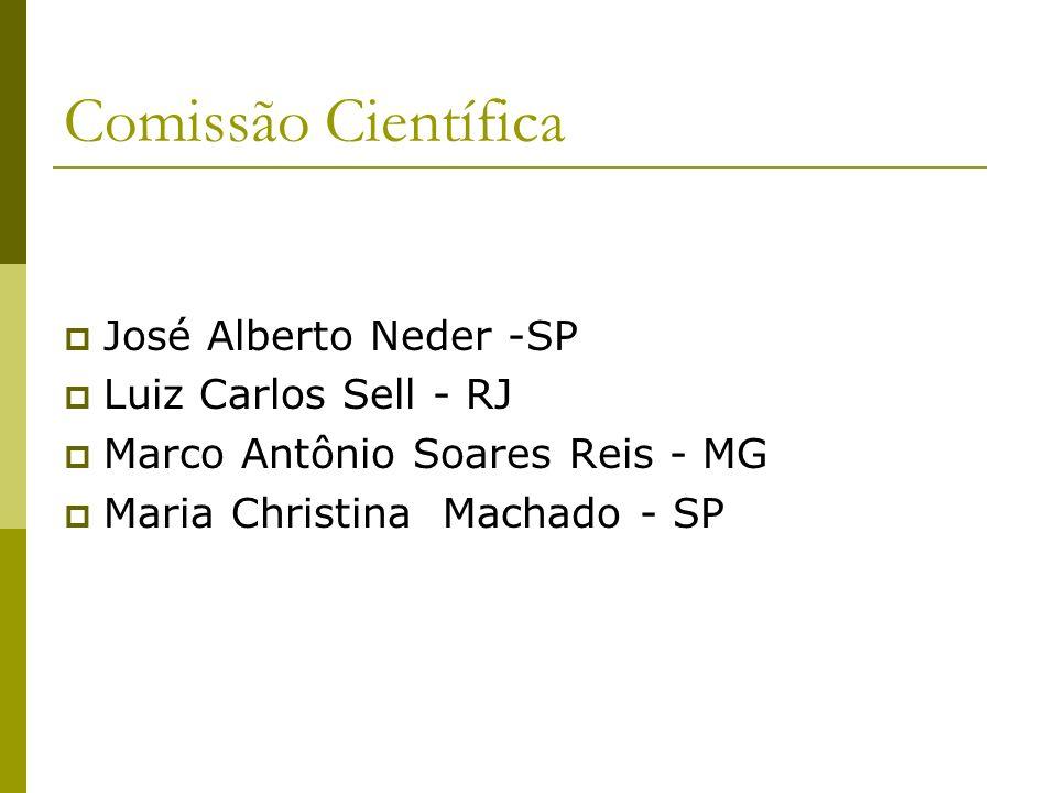 Comissão Científica José Alberto Neder -SP Luiz Carlos Sell - RJ Marco Antônio Soares Reis - MG Maria Christina Machado - SP