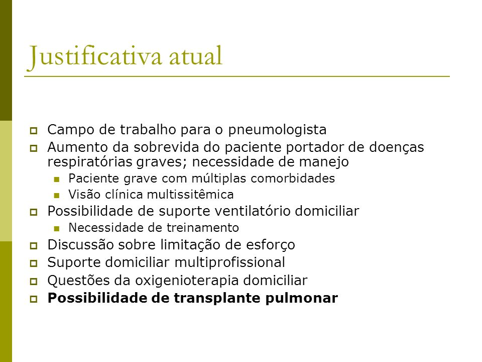 Justificativa atual Campo de trabalho para o pneumologista Aumento da sobrevida do paciente portador de doenças respiratórias graves; necessidade de m