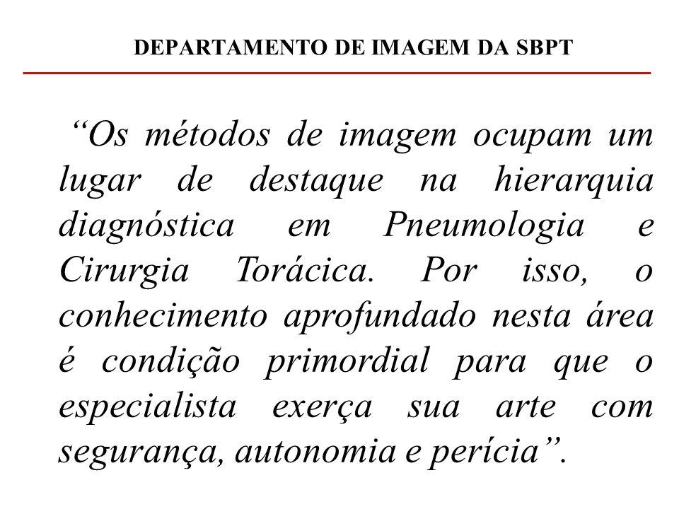 DEPARTAMENTO DE IMAGEM DA SBPT Os métodos de imagem ocupam um lugar de destaque na hierarquia diagnóstica em Pneumologia e Cirurgia Torácica. Por isso