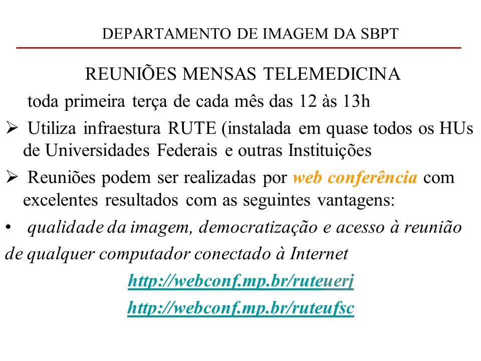 DEPARTAMENTO DE IMAGEM DA SBPT REUNIÕES MENSAS TELEMEDICINA toda primeira terça de cada mês das 12 às 13h Utiliza infraestura RUTE (instalada em quase