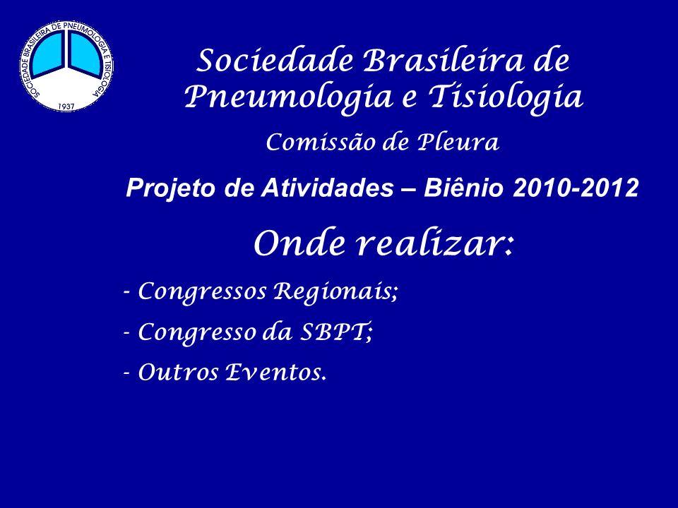 Sociedade Brasileira de Pneumologia e Tisiologia Comissão de Pleura Projeto de Atividades – Biênio 2010-2012 Onde realizar: - Congressos Regionais; - Congresso da SBPT; - Outros Eventos.