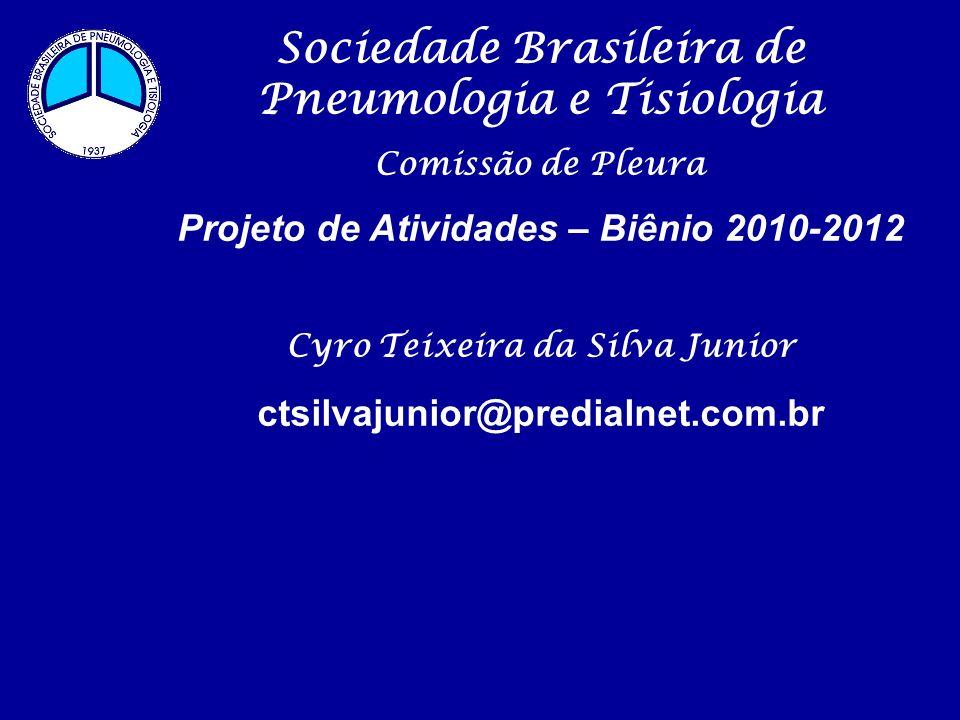 Sociedade Brasileira de Pneumologia e Tisiologia Comissão de Pleura Projeto de Atividades – Biênio 2010-2012 Cyro Teixeira da Silva Junior ctsilvajunior@predialnet.com.br