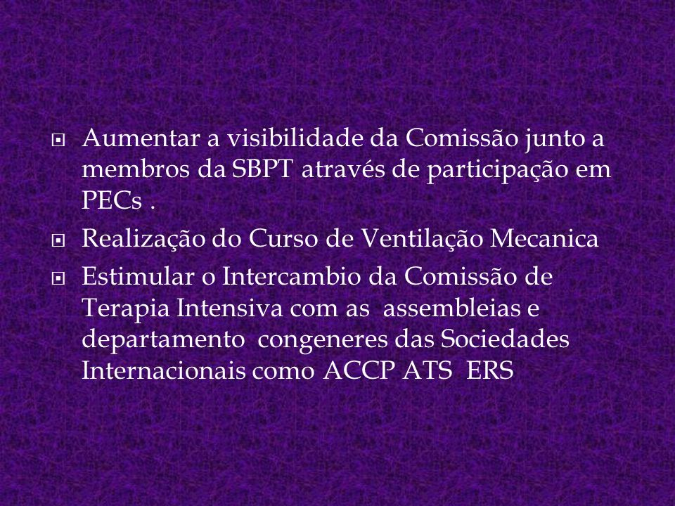 Aumentar a visibilidade da Comissão junto a membros da SBPT através de participação em PECs. Realização do Curso de Ventilação Mecanica Estimular o In