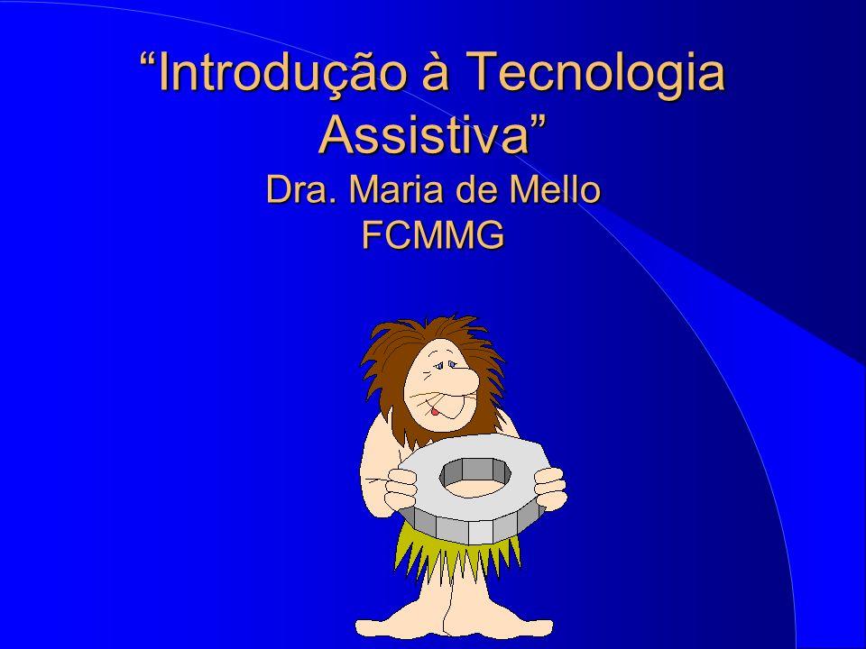 Introdução à Tecnologia Assistiva Dra. Maria de Mello FCMMGIntrodução à Tecnologia Assistiva Dra. Maria de Mello FCMMG