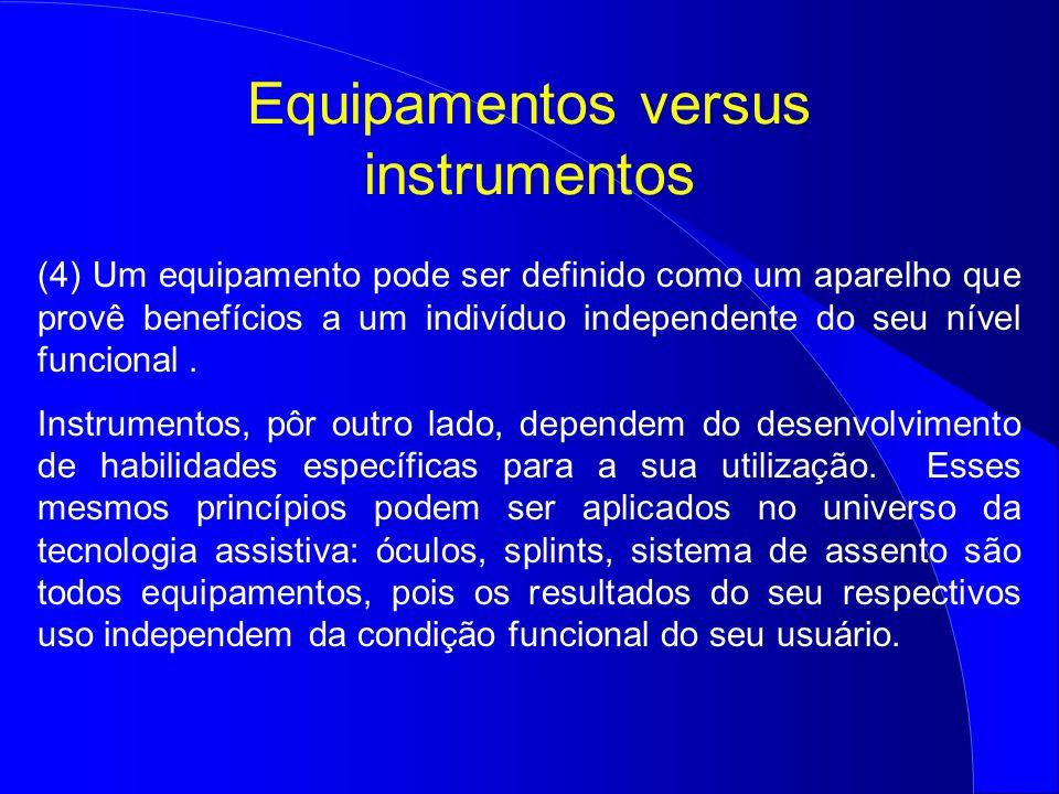Equipamentos versus instrumentos (4) Um equipamento pode ser definido como um aparelho que provê benefícios a um indivíduo independente do seu nível f