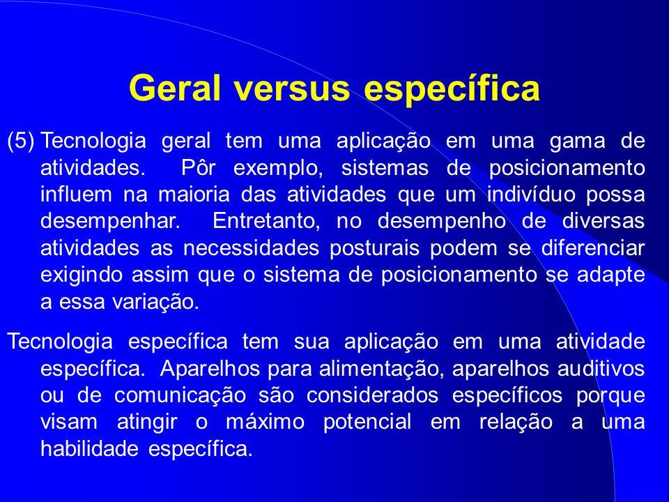 Geral versus específica (5)Tecnologia geral tem uma aplicação em uma gama de atividades. Pôr exemplo, sistemas de posicionamento influem na maioria da