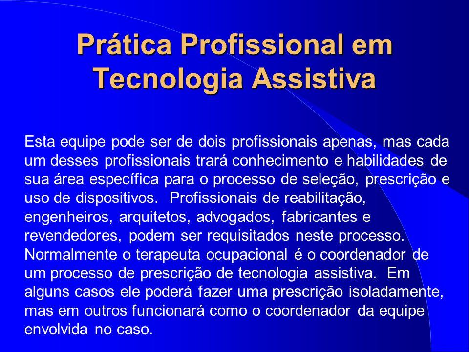 Prática Profissional em Tecnologia Assistiva Esta equipe pode ser de dois profissionais apenas, mas cada um desses profissionais trará conhecimento e