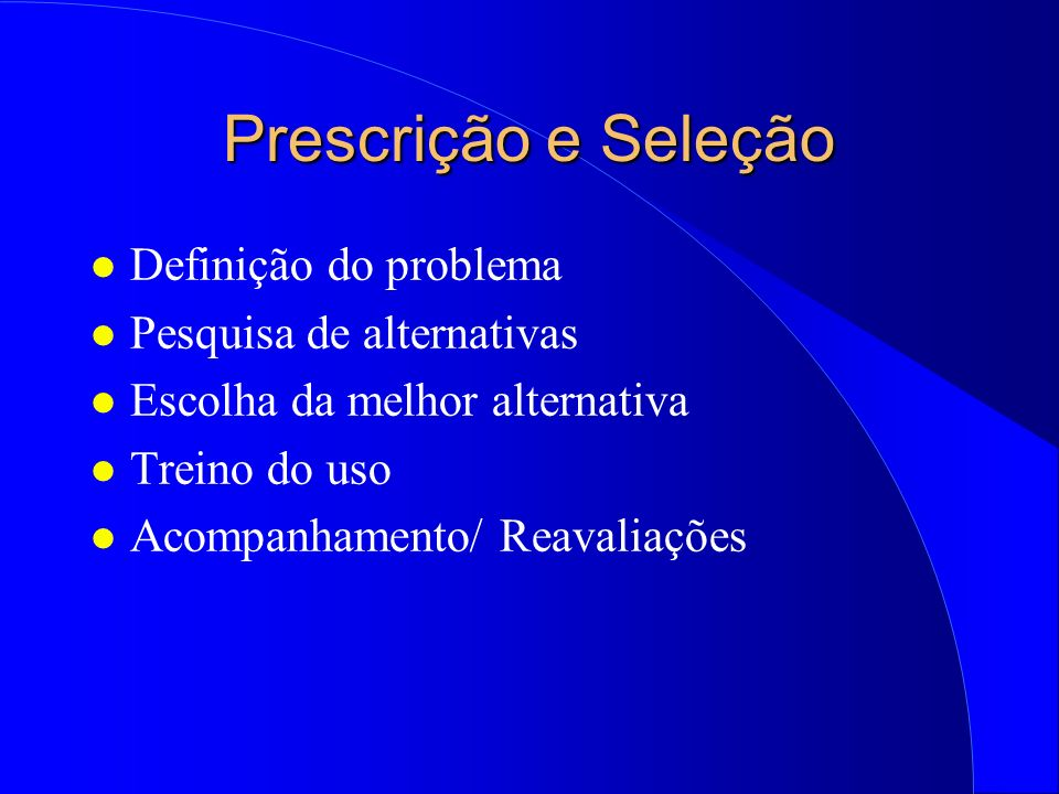 Prescrição e Seleção l Definição do problema l Pesquisa de alternativas l Escolha da melhor alternativa l Treino do uso l Acompanhamento/ Reavaliações