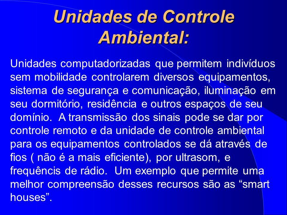 Unidades de Controle Ambiental: Unidades computadorizadas que permitem indivíduos sem mobilidade controlarem diversos equipamentos, sistema de seguran