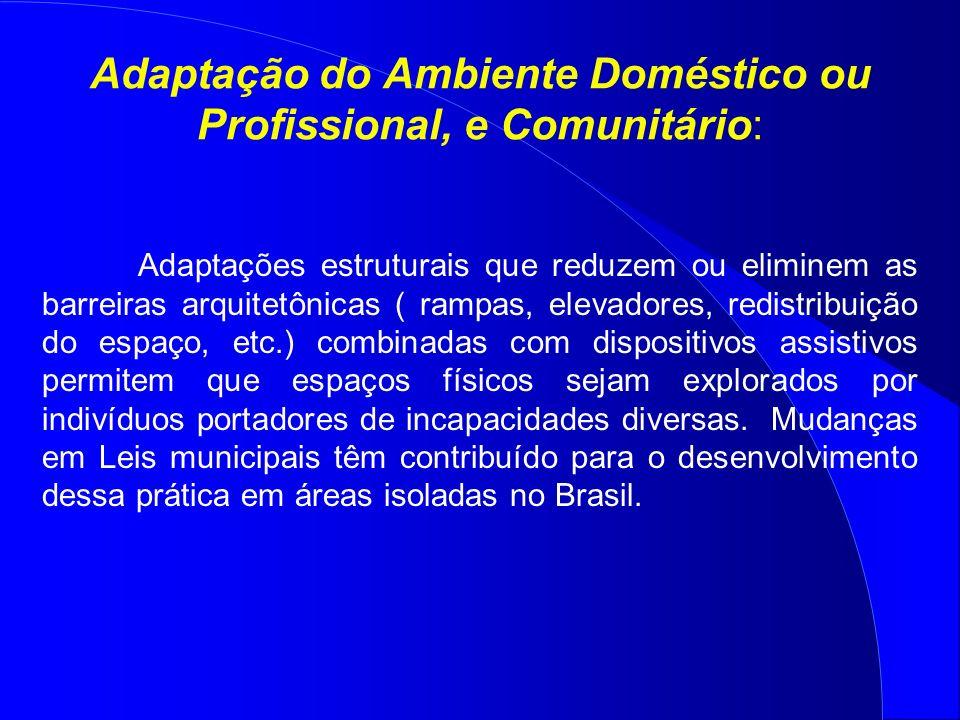 Adaptação do Ambiente Doméstico ou Profissional, e Comunitário: Adaptações estruturais que reduzem ou eliminem as barreiras arquitetônicas ( rampas, e
