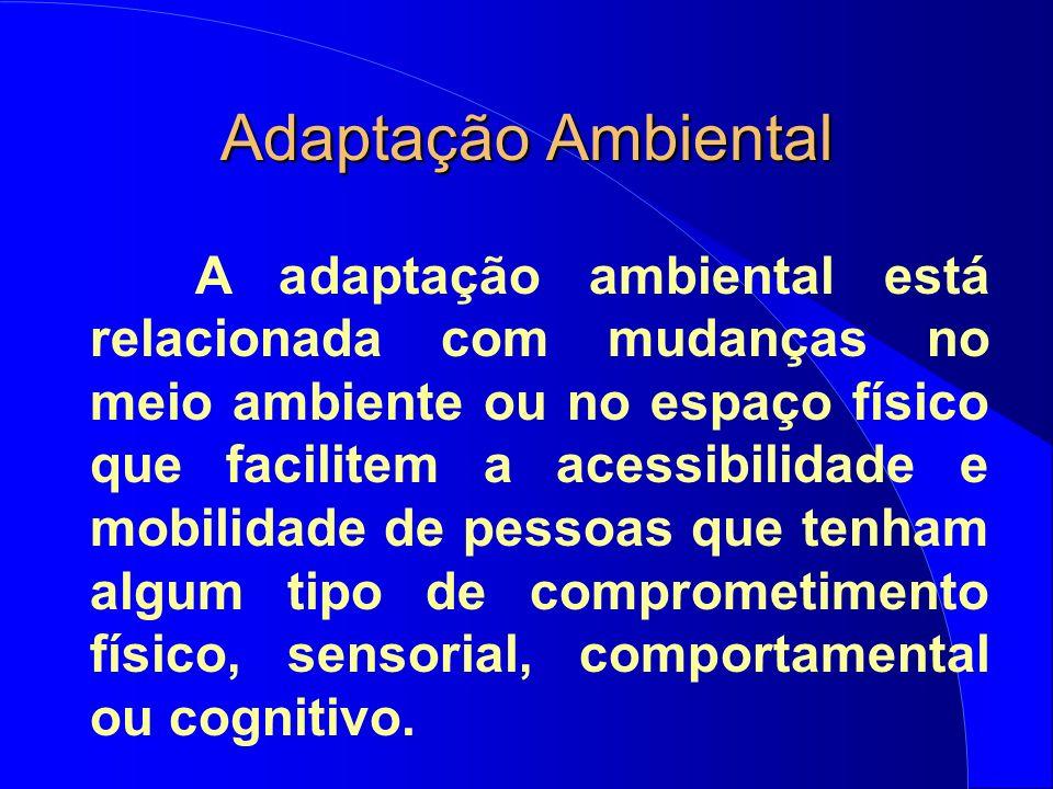 A adaptação ambiental está relacionada com mudanças no meio ambiente ou no espaço físico que facilitem a acessibilidade e mobilidade de pessoas que te