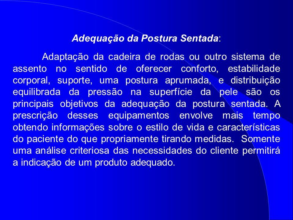 Adequação da Postura Sentada: Adaptação da cadeira de rodas ou outro sistema de assento no sentido de oferecer conforto, estabilidade corporal, suport