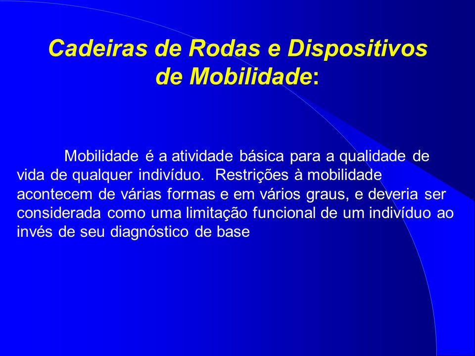 Cadeiras de Rodas e Dispositivos de Mobilidade: Mobilidade é a atividade básica para a qualidade de vida de qualquer indivíduo. Restrições à mobilidad