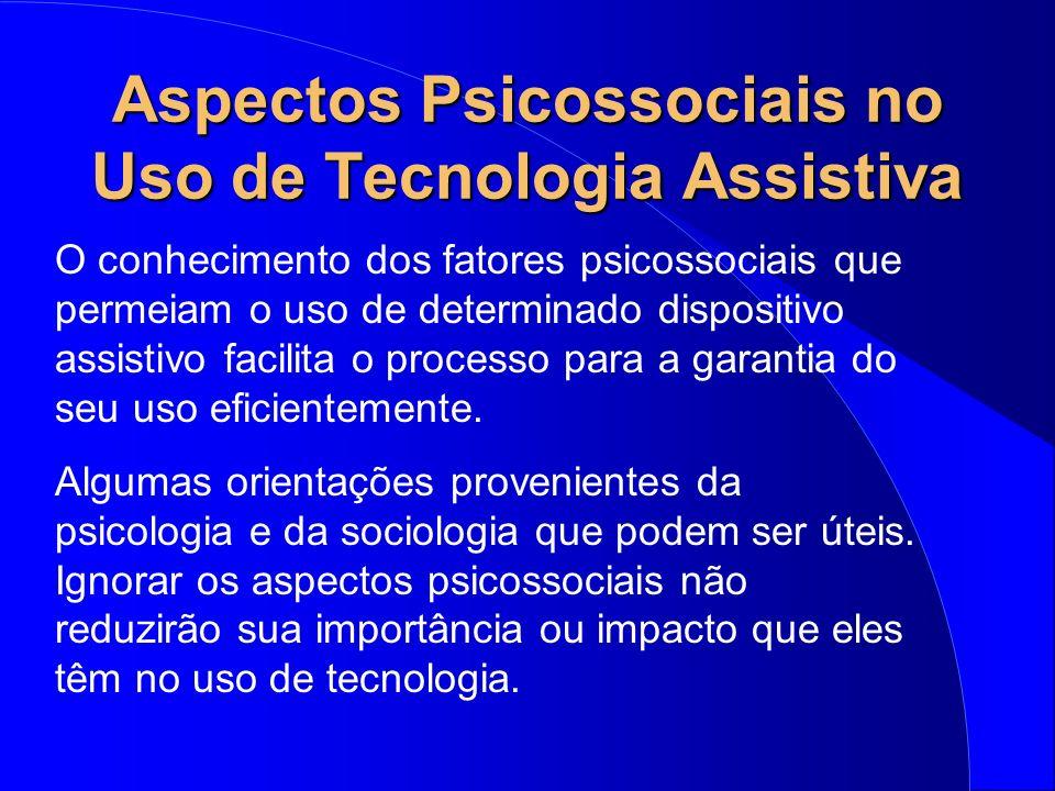 Aspectos Psicossociais no Uso de Tecnologia Assistiva O conhecimento dos fatores psicossociais que permeiam o uso de determinado dispositivo assistivo
