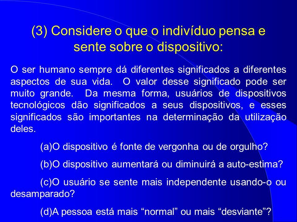 (3) Considere o que o indivíduo pensa e sente sobre o dispositivo: O ser humano sempre dá diferentes significados a diferentes aspectos de sua vida. O